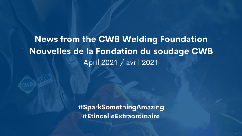 News from the CWB Welding Foundation / Nouvelles de la Fondation du soudage CWB (April / avril 2021)