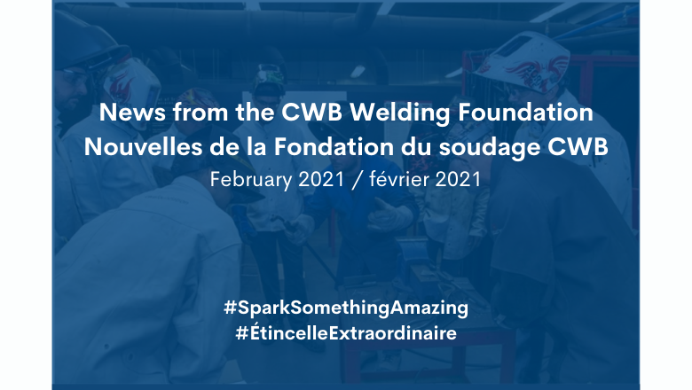 News from the CWB Welding Foundation / Nouvelles de la Fondation du soudage CWB (February / février 2021)